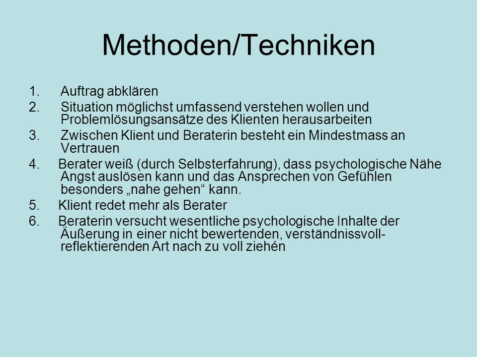 Methoden/Techniken 1.Auftrag abklären 2.Situation möglichst umfassend verstehen wollen und Problemlösungsansätze des Klienten herausarbeiten 3.Zwische