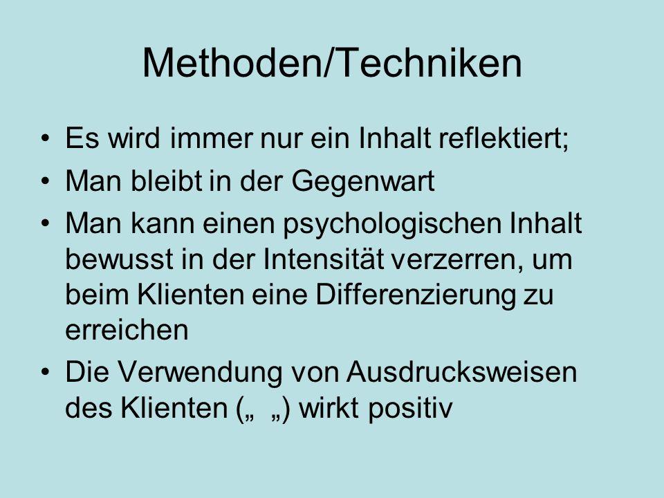 Methoden/Techniken Es wird immer nur ein Inhalt reflektiert; Man bleibt in der Gegenwart Man kann einen psychologischen Inhalt bewusst in der Intensit