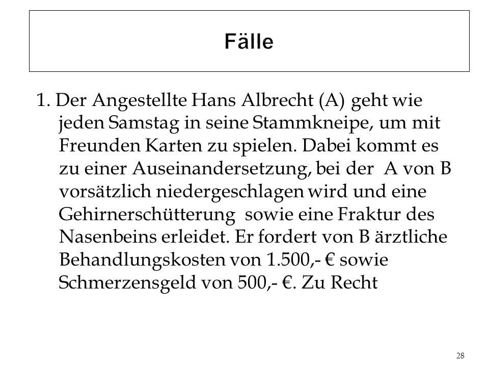 1. Der Angestellte Hans Albrecht (A) geht wie jeden Samstag in seine Stammkneipe, um mit Freunden Karten zu spielen. Dabei kommt es zu einer Auseinand