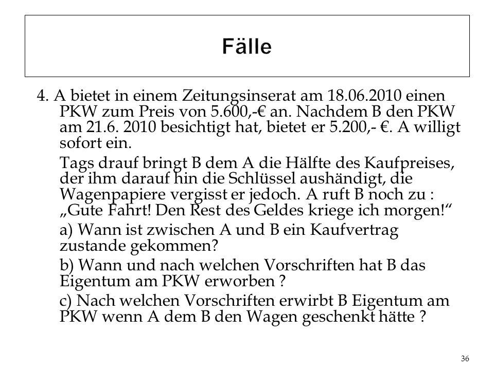 4.A bietet in einem Zeitungsinserat am 18.06.2010 einen PKW zum Preis von 5.600,- an.
