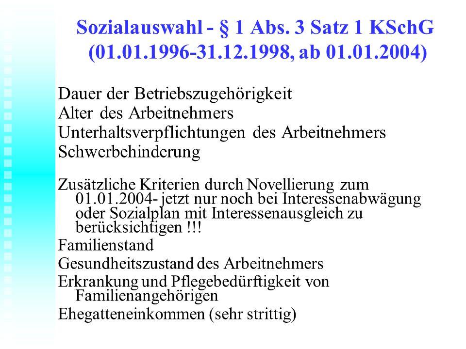 Sozialauswahl - § 1 Abs. 3 Satz 1 KSchG (01.01.1996-31.12.1998, ab 01.01.2004) Dauer der Betriebszugehörigkeit Alter des Arbeitnehmers Unterhaltsverpf