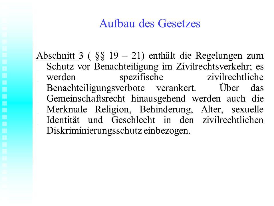 Aufbau des Gesetzes Abschnitt 3 ( §§ 19 – 21) enthält die Regelungen zum Schutz vor Benachteiligung im Zivilrechtsverkehr; es werden spezifische zivil