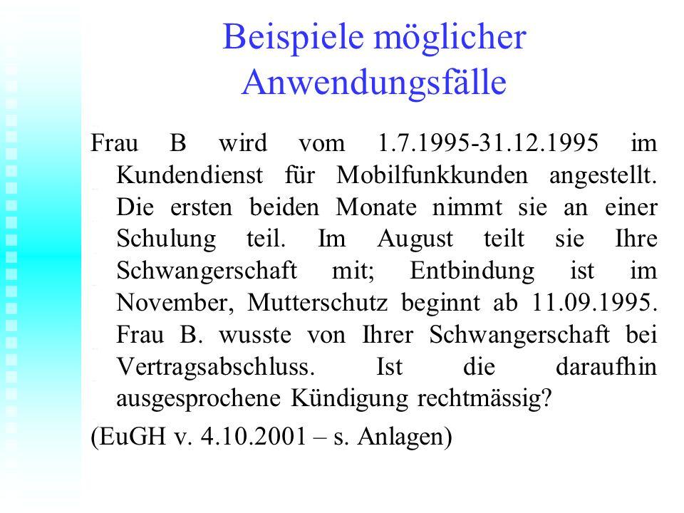 Beispiele möglicher Anwendungsfälle Frau B wird vom 1.7.1995-31.12.1995 im Kundendienst für Mobilfunkkunden angestellt. Die ersten beiden Monate nimmt