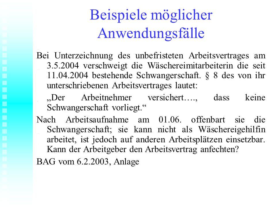 Beispiele möglicher Anwendungsfälle Bei Unterzeichnung des unbefristeten Arbeitsvertrages am 3.5.2004 verschweigt die Wäschereimitarbeiterin die seit