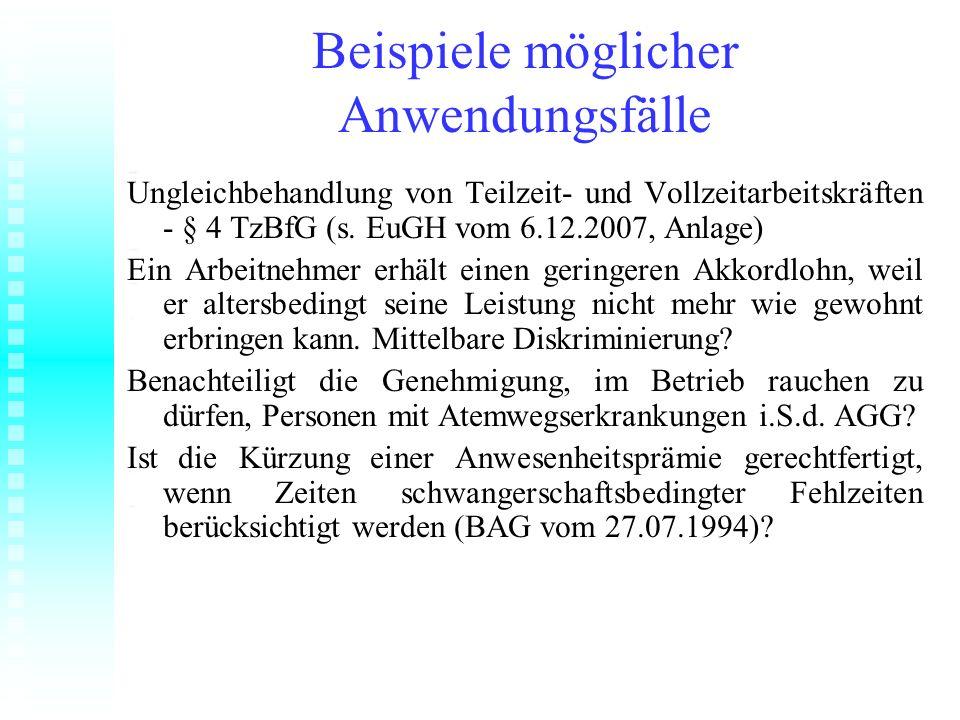 Beispiele möglicher Anwendungsfälle Ungleichbehandlung von Teilzeit- und Vollzeitarbeitskräften - § 4 TzBfG (s. EuGH vom 6.12.2007, Anlage) Ein Arbeit