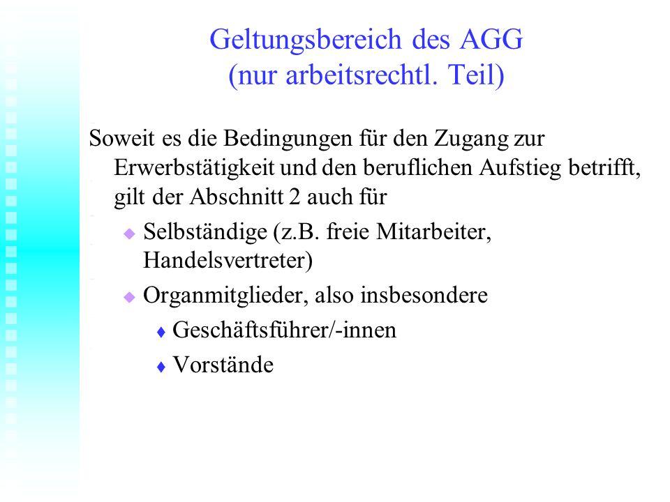 Geltungsbereich des AGG (nur arbeitsrechtl. Teil) Soweit es die Bedingungen für den Zugang zur Erwerbstätigkeit und den beruflichen Aufstieg betrifft,