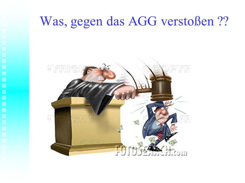 Was, gegen das AGG verstoßen ??