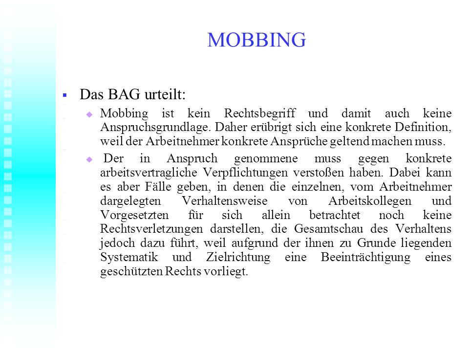 MOBBING Das BAG urteilt: Das BAG urteilt: Mobbing ist kein Rechtsbegriff und damit auch keine Anspruchsgrundlage. Daher erübrigt sich eine konkrete De