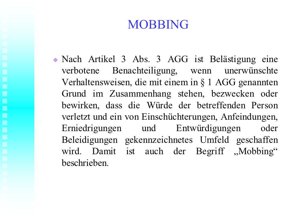 MOBBING Nach Artikel 3 Abs. 3 AGG ist Belästigung eine verbotene Benachteiligung, wenn unerwünschte Verhaltensweisen, die mit einem in § 1 AGG genannt