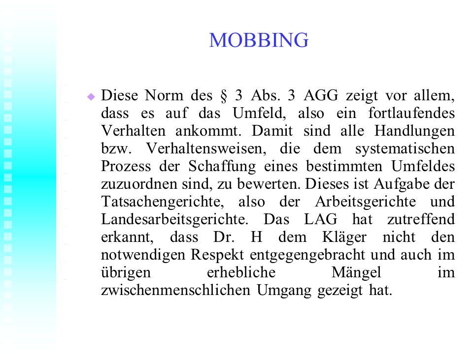MOBBING Diese Norm des § 3 Abs. 3 AGG zeigt vor allem, dass es auf das Umfeld, also ein fortlaufendes Verhalten ankommt. Damit sind alle Handlungen bz
