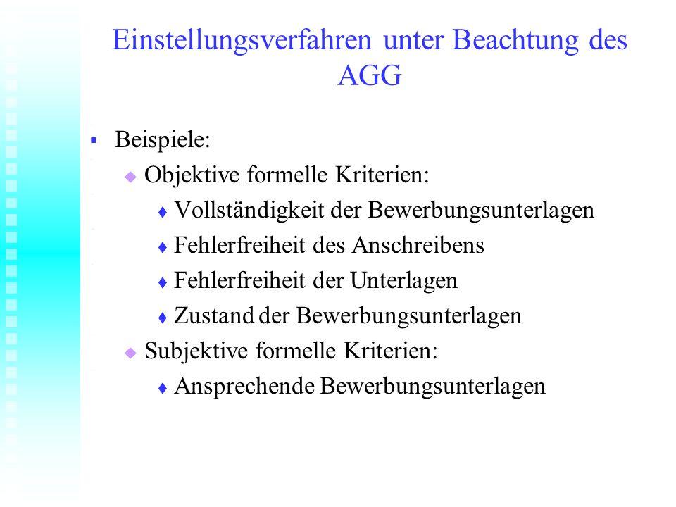 Einstellungsverfahren unter Beachtung des AGG Beispiele: Beispiele: Objektive formelle Kriterien: Objektive formelle Kriterien: Vollständigkeit der Be