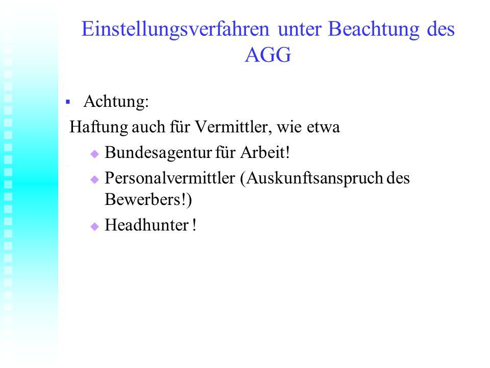 Einstellungsverfahren unter Beachtung des AGG Achtung: Achtung: Haftung auch für Vermittler, wie etwa Haftung auch für Vermittler, wie etwa Bundesagen