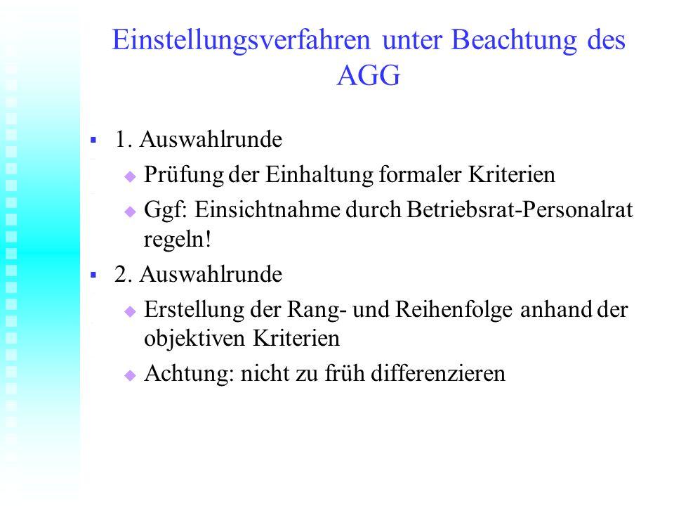 Einstellungsverfahren unter Beachtung des AGG 1. Auswahlrunde 1. Auswahlrunde Prüfung der Einhaltung formaler Kriterien Prüfung der Einhaltung formale