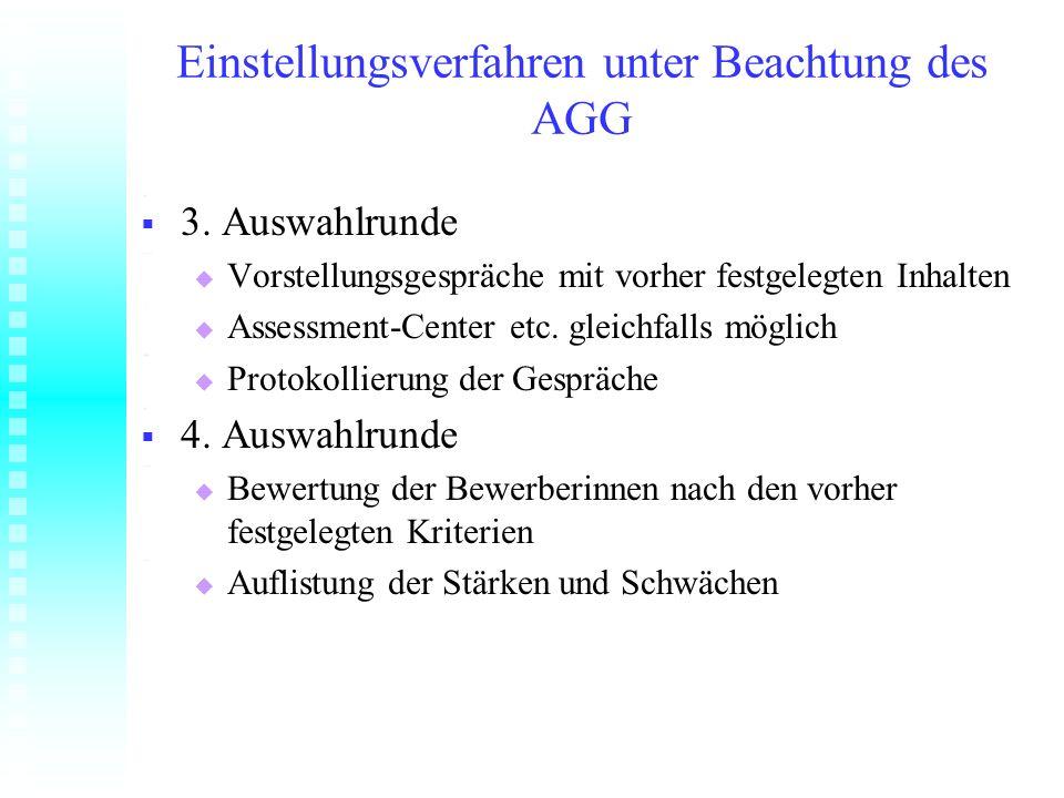 Einstellungsverfahren unter Beachtung des AGG 3. Auswahlrunde 3. Auswahlrunde Vorstellungsgespräche mit vorher festgelegten Inhalten Vorstellungsgespr