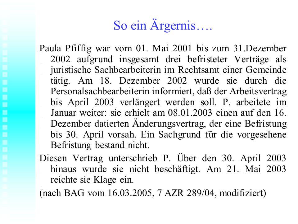So ein Ärgernis…. Paula Pfiffig war vom 01. Mai 2001 bis zum 31.Dezember 2002 aufgrund insgesamt drei befristeter Verträge als juristische Sachbearbei