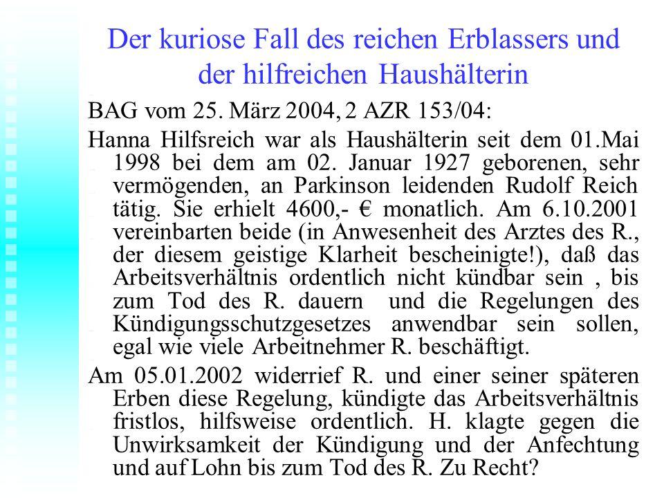 Der kuriose Fall des reichen Erblassers und der hilfreichen Haushälterin BAG vom 25. März 2004, 2 AZR 153/04: Hanna Hilfsreich war als Haushälterin se