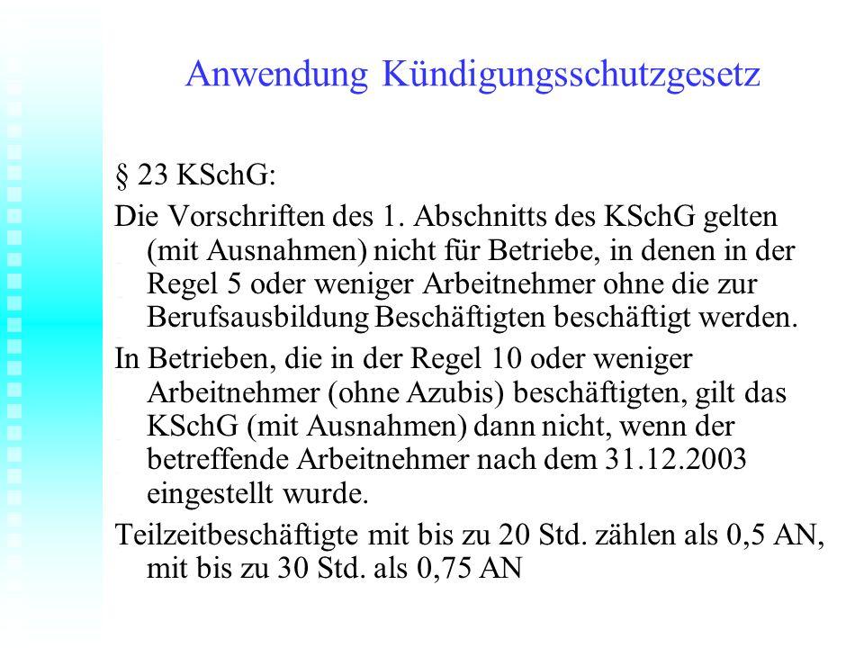 Anwendung Kündigungsschutzgesetz § 23 KSchG: Die Vorschriften des 1. Abschnitts des KSchG gelten (mit Ausnahmen) nicht für Betriebe, in denen in der R