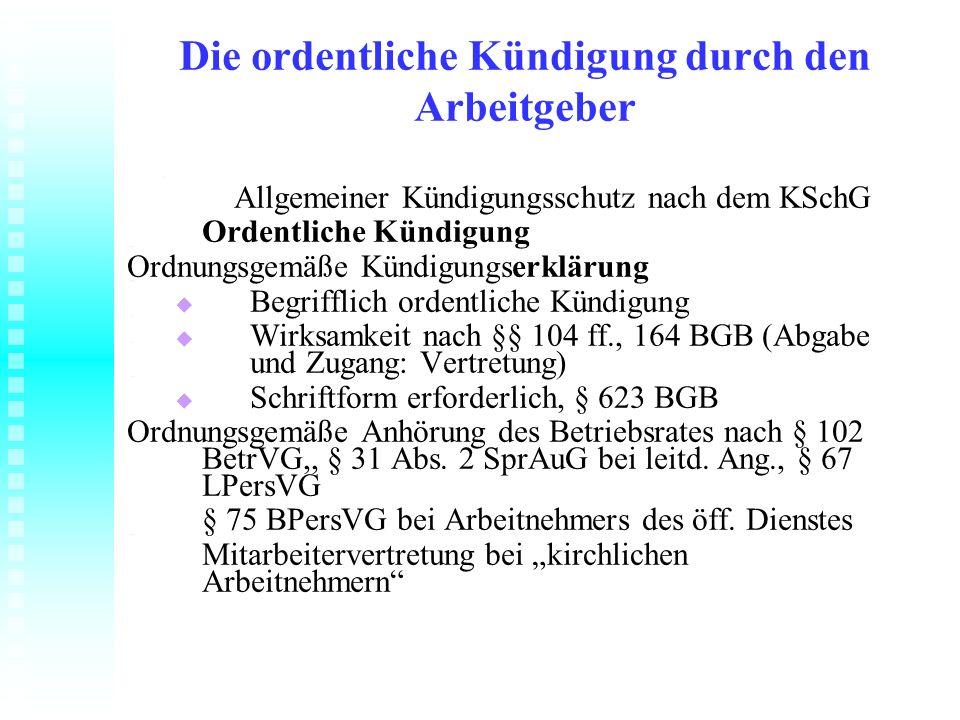 Die ordentliche Kündigung durch den Arbeitgeber Allgemeiner Kündigungsschutz nach dem KSchG Ordentliche Kündigung Ordnungsgemäße Kündigungserklärung B