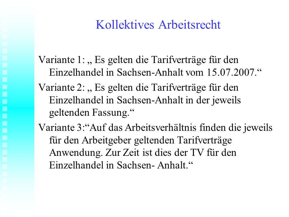 Kollektives Arbeitsrecht Variante 1: Es gelten die Tarifverträge für den Einzelhandel in Sachsen-Anhalt vom 15.07.2007. Variante 2: Es gelten die Tari