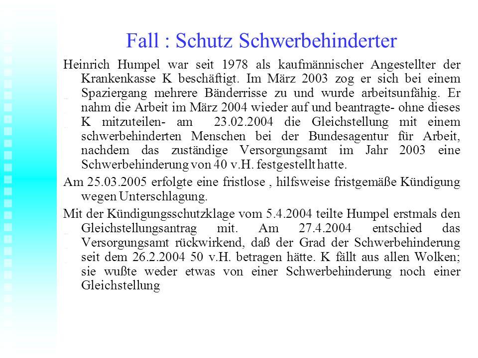 Fall : Schutz Schwerbehinderter Heinrich Humpel war seit 1978 als kaufmännischer Angestellter der Krankenkasse K beschäftigt. Im März 2003 zog er sich