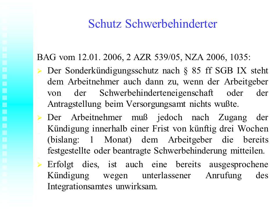 Schutz Schwerbehinderter BAG vom 12.01. 2006, 2 AZR 539/05, NZA 2006, 1035: Der Sonderkündigungsschutz nach § 85 ff SGB IX steht dem Arbeitnehmer auch