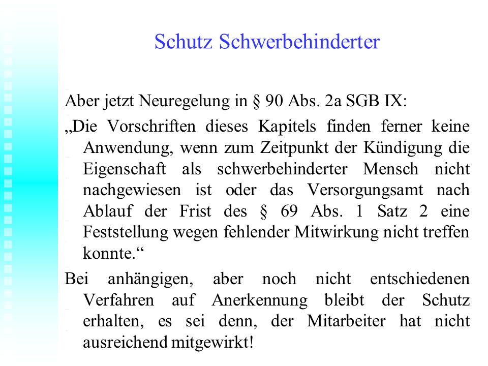 Schutz Schwerbehinderter Aber jetzt Neuregelung in § 90 Abs. 2a SGB IX: Die Vorschriften dieses Kapitels finden ferner keine Anwendung, wenn zum Zeitp