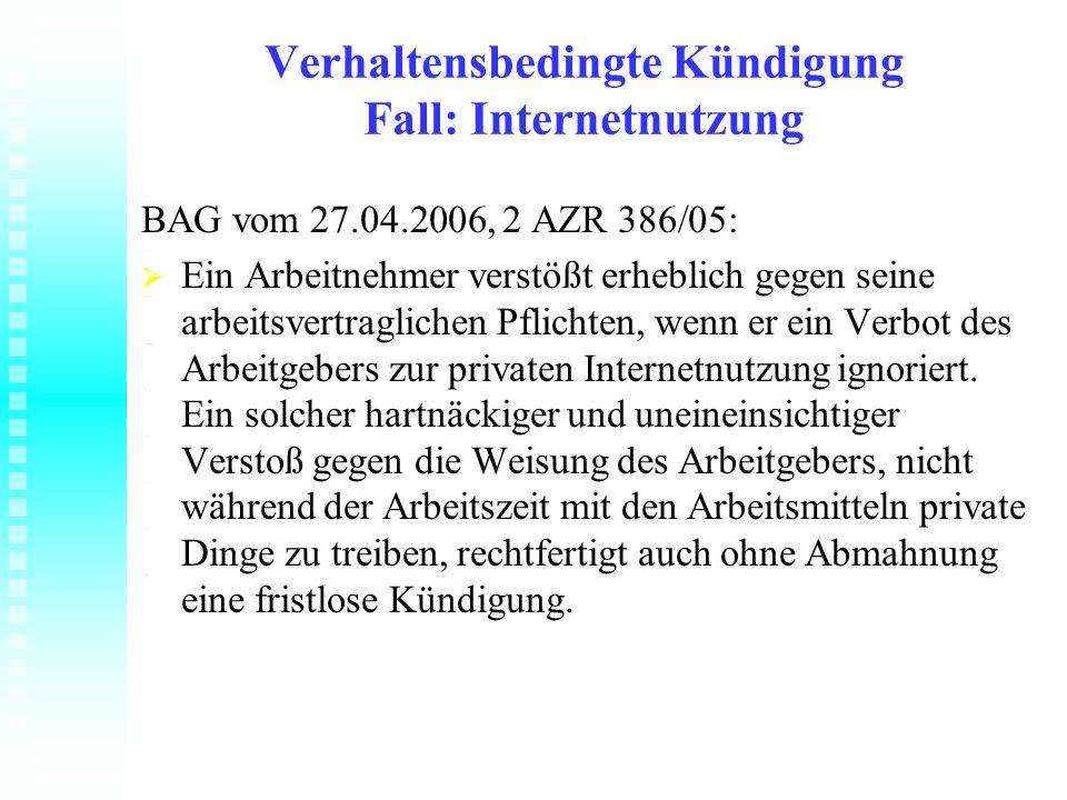 Verhaltensbedingte Kündigung Fall: Internetnutzung BAG vom 27.04.2006, 2 AZR 386/05: Ein Arbeitnehmer verstößt erheblich gegen seine arbeitsvertraglic