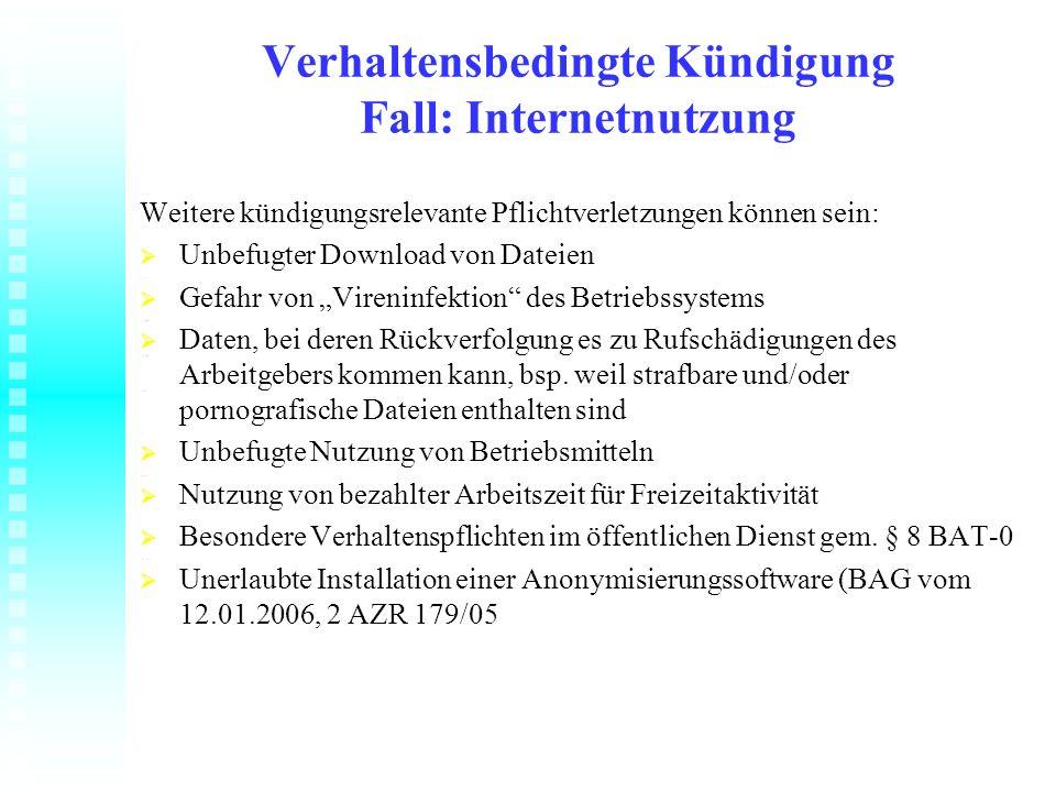 Verhaltensbedingte Kündigung Fall: Internetnutzung Weitere kündigungsrelevante Pflichtverletzungen können sein: Unbefugter Download von Dateien Unbefu