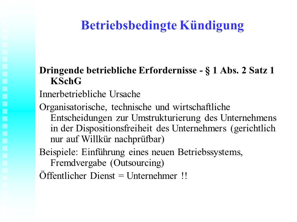 Betriebsbedingte Kündigung Dringende betriebliche Erfordernisse - § 1 Abs. 2 Satz 1 KSchG Innerbetriebliche Ursache Organisatorische, technische und w
