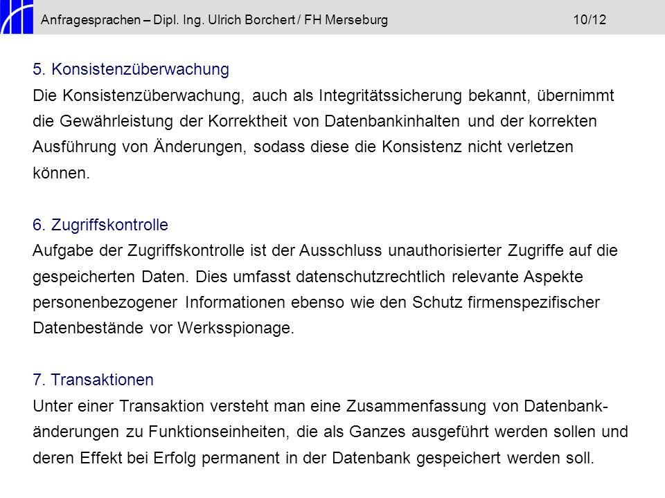 Anfragesprachen – Dipl. Ing. Ulrich Borchert / FH Merseburg10/12 5. Konsistenzüberwachung Die Konsistenzüberwachung, auch als Integritätssicherung bek
