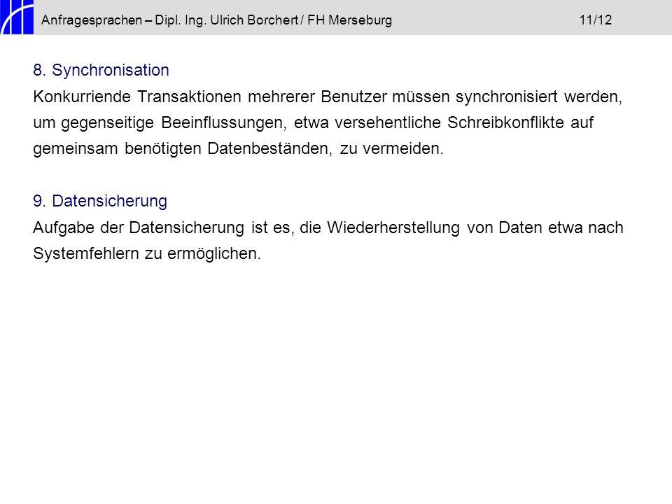 Anfragesprachen – Dipl. Ing. Ulrich Borchert / FH Merseburg11/12 8. Synchronisation Konkurriende Transaktionen mehrerer Benutzer müssen synchronisiert