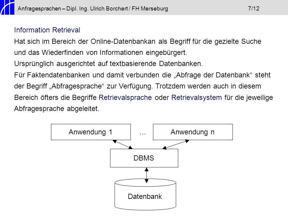 Anfragesprachen – Dipl. Ing. Ulrich Borchert / FH Merseburg7/12 Information Retrieval Hat sich im Bereich der Online-Datenbankan als Begriff für die g