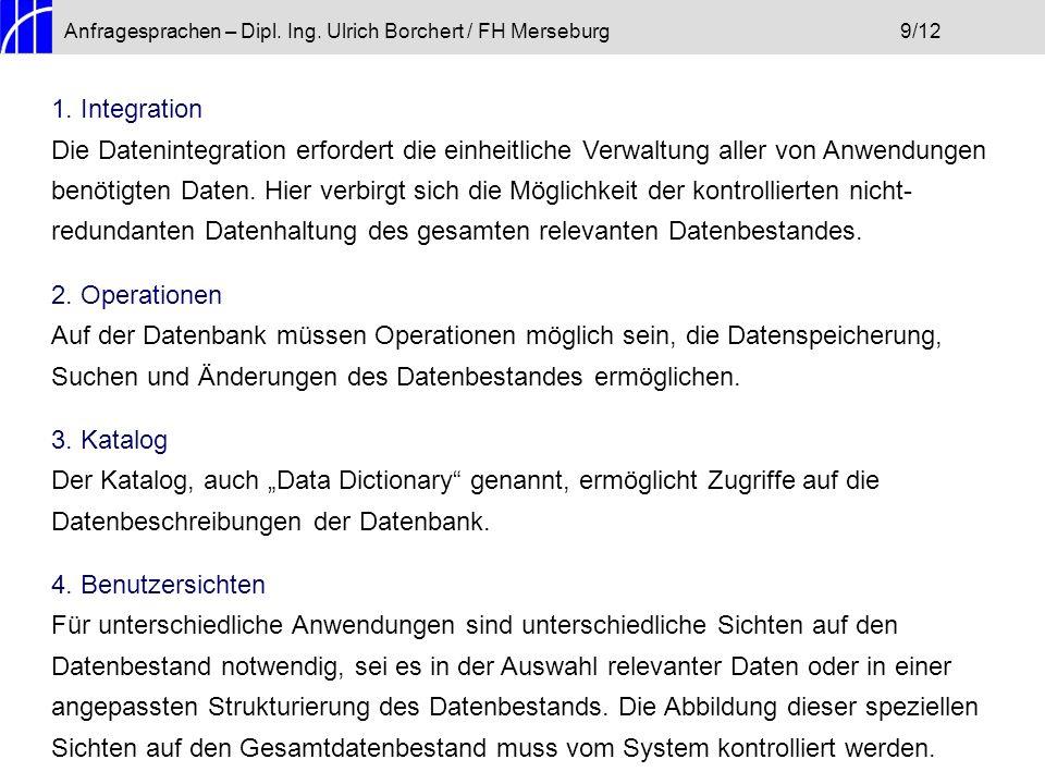 Anfragesprachen – Dipl. Ing. Ulrich Borchert / FH Merseburg9/12 1. Integration Die Datenintegration erfordert die einheitliche Verwaltung aller von An