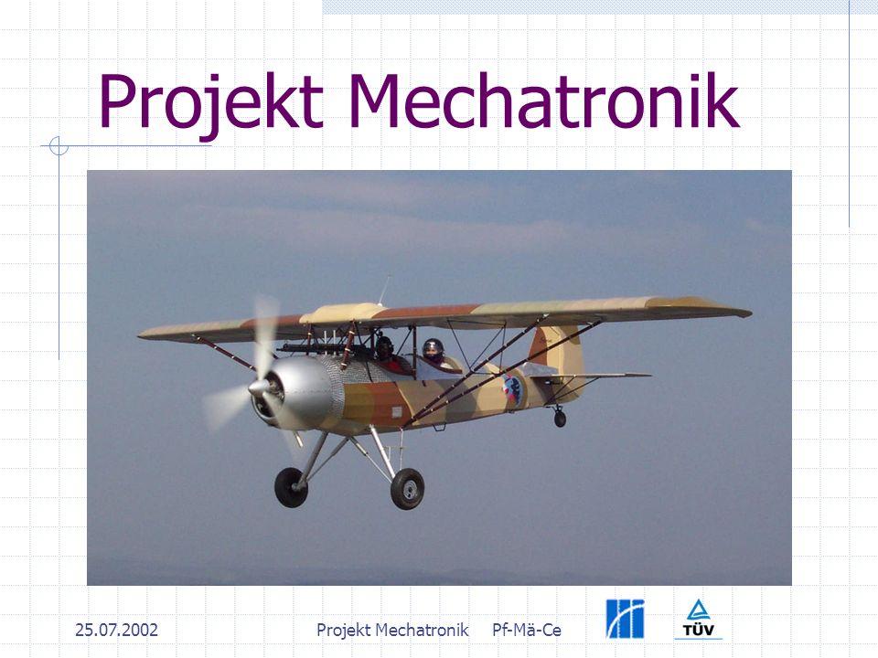 25.07.2002Projekt MechatronikPf-Mä-Ce Projekt Mechatronik