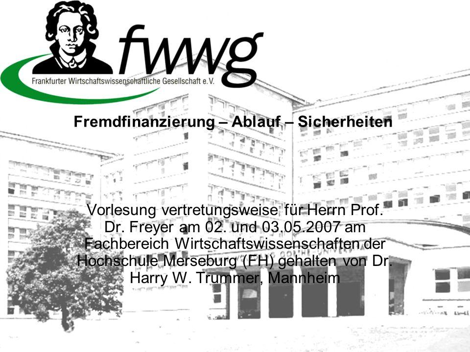 Fremdfinanzierung – Ablauf – Sicherheiten Vorlesung vertretungsweise für Herrn Prof. Dr. Freyer am 02. und 03.05.2007 am Fachbereich Wirtschaftswissen