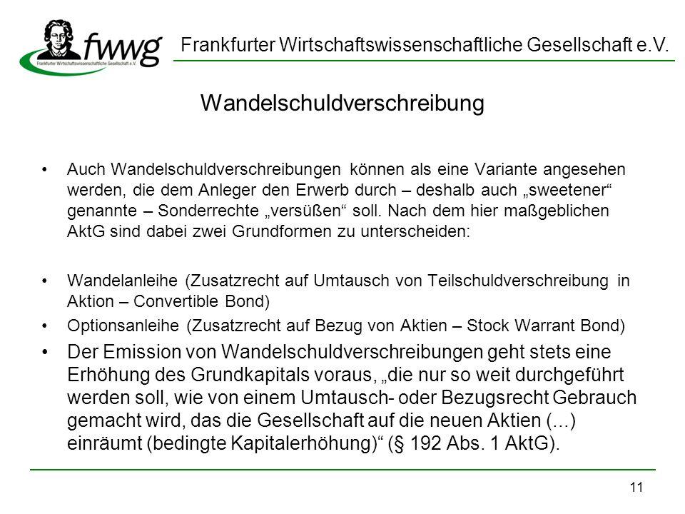 Frankfurter Wirtschaftswissenschaftliche Gesellschaft e.V. 11 Wandelschuldverschreibung Auch Wandelschuldverschreibungen können als eine Variante ange