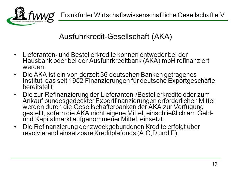 Frankfurter Wirtschaftswissenschaftliche Gesellschaft e.V. 13 Ausfuhrkredit-Gesellschaft (AKA) Lieferanten- und Bestellerkredite können entweder bei d
