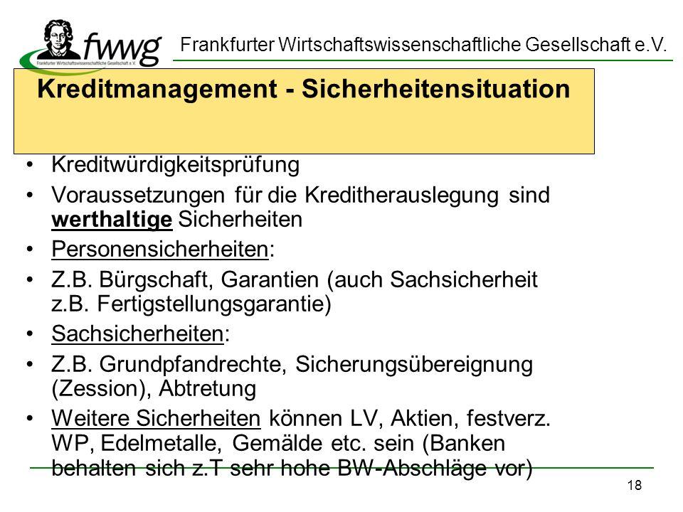 Frankfurter Wirtschaftswissenschaftliche Gesellschaft e.V. 18 Kreditmanagement - Sicherheitensituation Kreditwürdigkeitsprüfung Voraussetzungen für di
