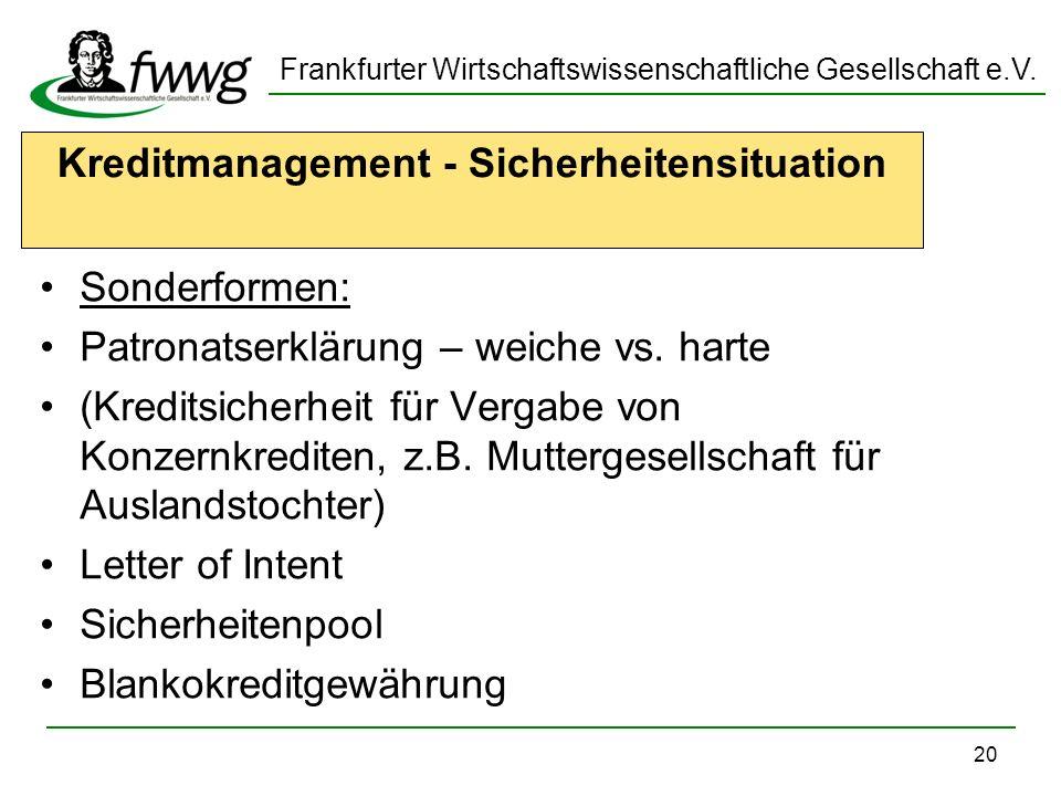 Frankfurter Wirtschaftswissenschaftliche Gesellschaft e.V. 20 Kreditmanagement - Sicherheitensituation Sonderformen: Patronatserklärung – weiche vs. h