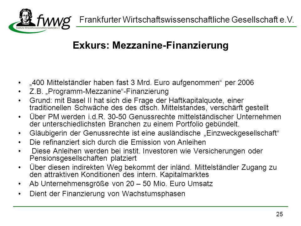Frankfurter Wirtschaftswissenschaftliche Gesellschaft e.V. 25 Exkurs: Mezzanine-Finanzierung 400 Mittelständler haben fast 3 Mrd. Euro aufgenommen per