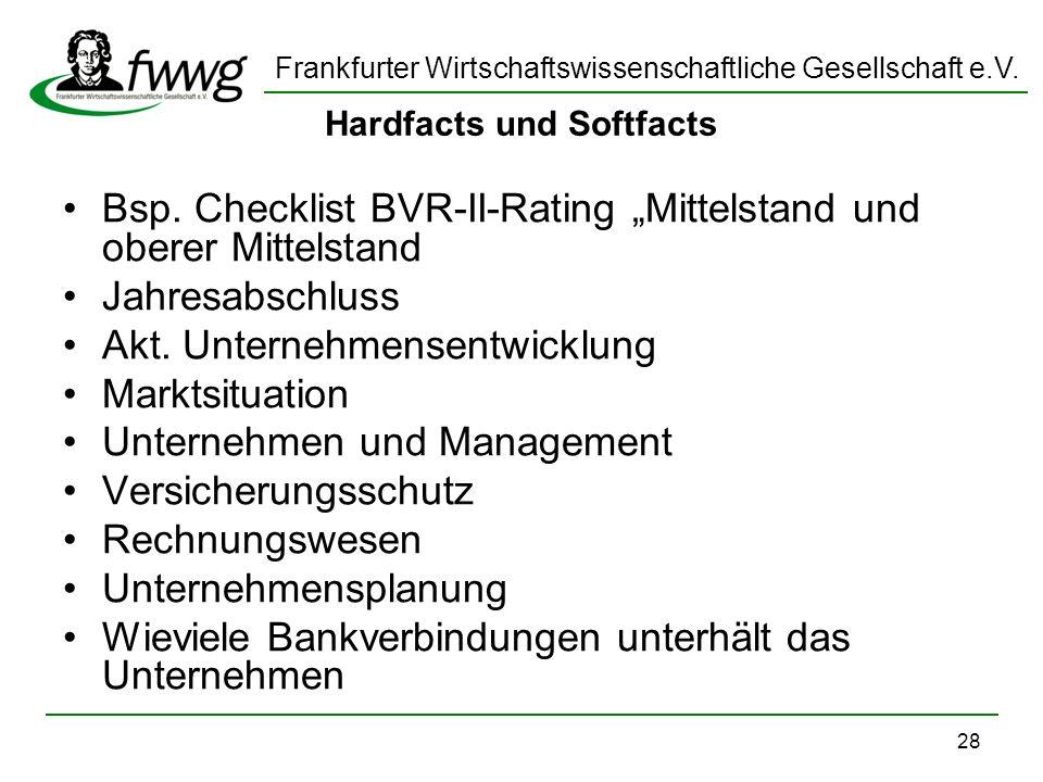 Frankfurter Wirtschaftswissenschaftliche Gesellschaft e.V. 28 Hardfacts und Softfacts Bsp. Checklist BVR-II-Rating Mittelstand und oberer Mittelstand