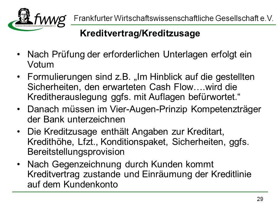 Frankfurter Wirtschaftswissenschaftliche Gesellschaft e.V. 29 Kreditvertrag/Kreditzusage Nach Prüfung der erforderlichen Unterlagen erfolgt ein Votum