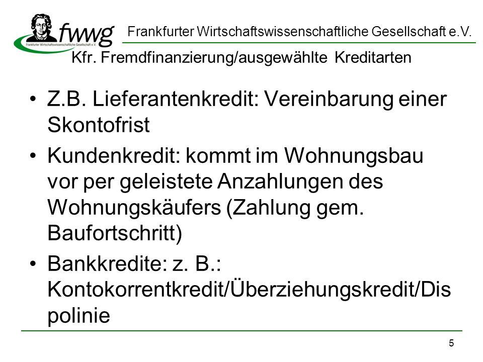 Frankfurter Wirtschaftswissenschaftliche Gesellschaft e.V. 5 Kfr. Fremdfinanzierung/ausgewählte Kreditarten Z.B. Lieferantenkredit: Vereinbarung einer