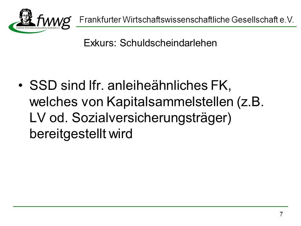 Frankfurter Wirtschaftswissenschaftliche Gesellschaft e.V. 7 Exkurs: Schuldscheindarlehen SSD sind lfr. anleiheähnliches FK, welches von Kapitalsammel