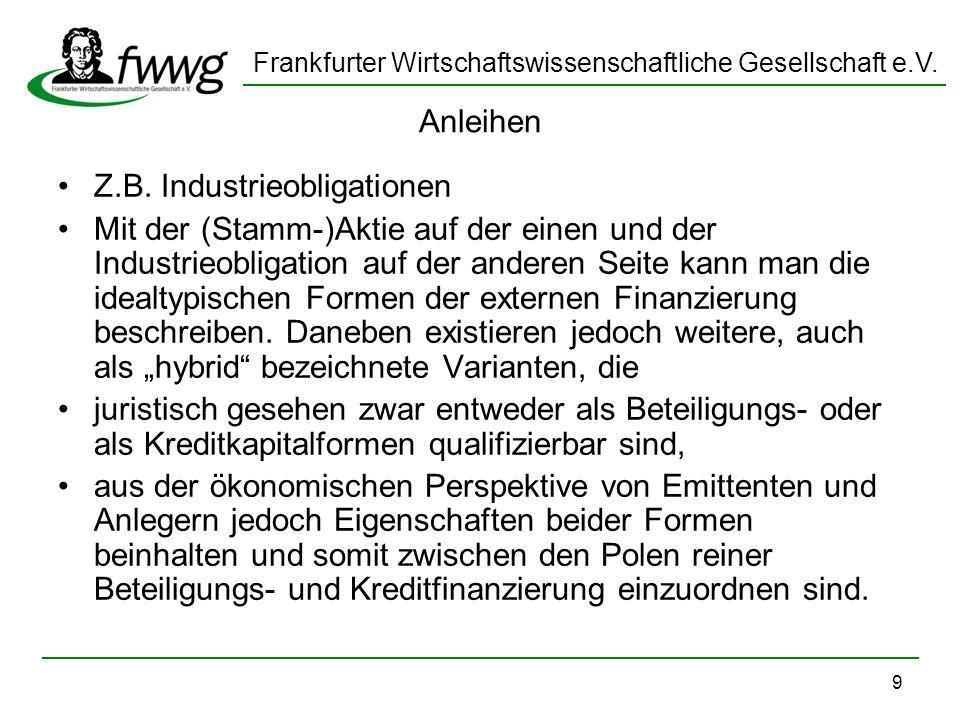 Frankfurter Wirtschaftswissenschaftliche Gesellschaft e.V. 9 Anleihen Z.B. Industrieobligationen Mit der (Stamm-)Aktie auf der einen und der Industrie