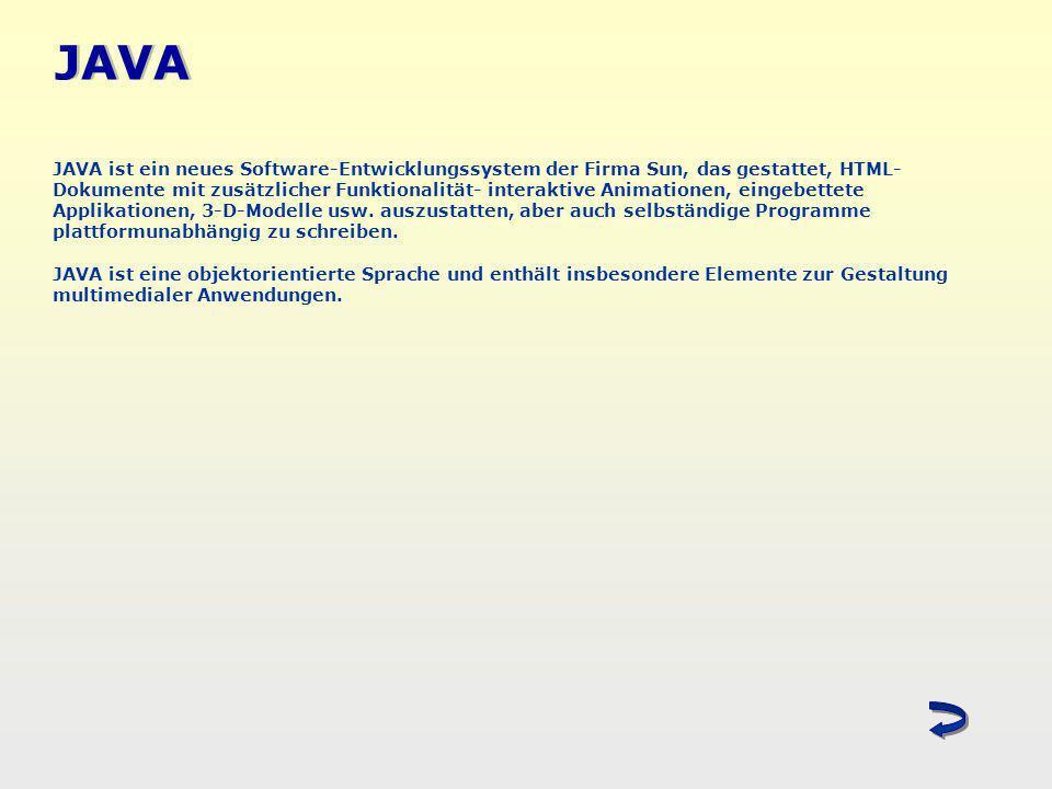JAVA JAVA ist ein neues Software-Entwicklungssystem der Firma Sun, das gestattet, HTML- Dokumente mit zusätzlicher Funktionalität- interaktive Animati