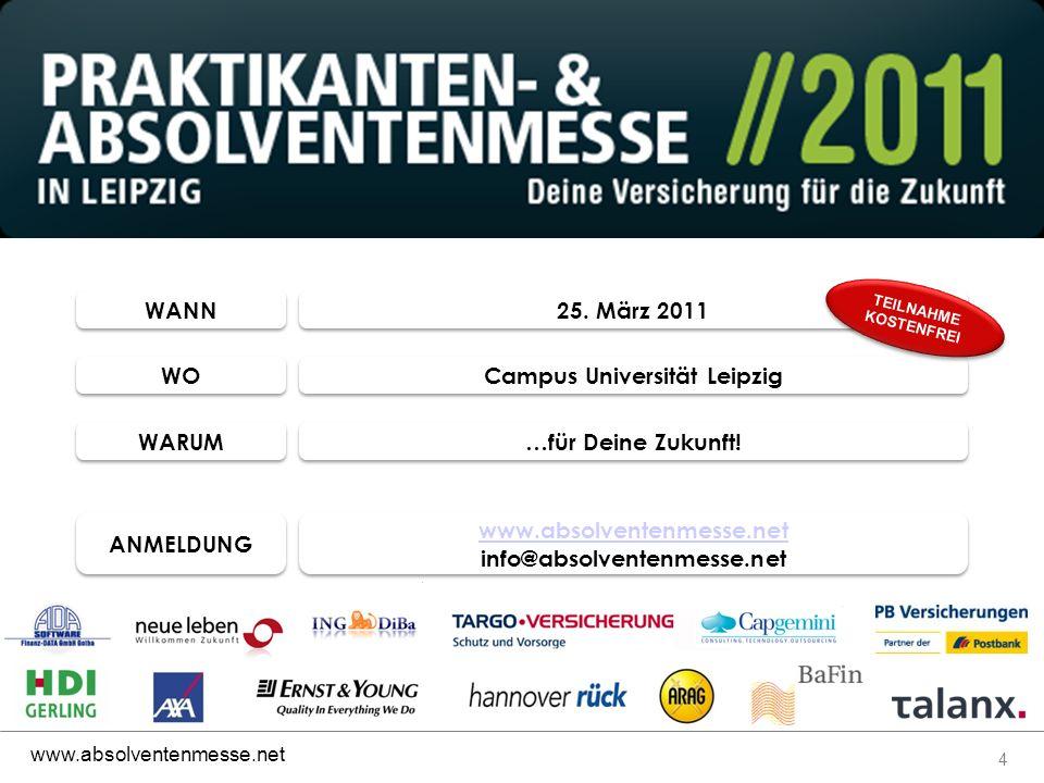 4 www.absolventenmesse.net WANN 25. März 2011 WO Campus Universität Leipzig ANMELDUNG www.absolventenmesse.net info@absolventenmesse.net www.absolvent