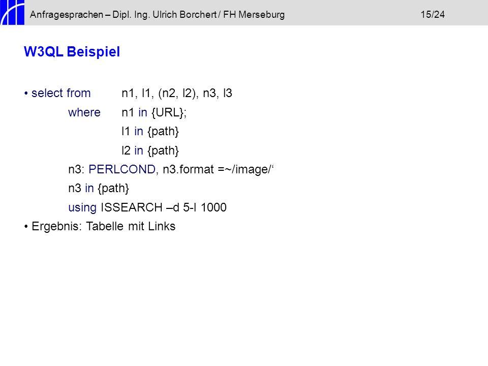 Anfragesprachen – Dipl. Ing. Ulrich Borchert / FH Merseburg15/24 W3QL Beispiel select from n1, l1, (n2, l2), n3, l3 wheren1 in {URL}; l1 in {path} l2