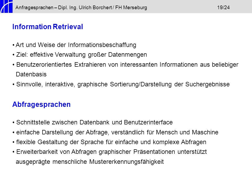 Anfragesprachen – Dipl. Ing. Ulrich Borchert / FH Merseburg19/24 Information Retrieval Art und Weise der Informationsbeschaffung Ziel: effektive Verwa