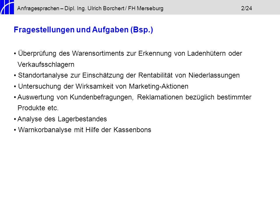 Anfragesprachen – Dipl. Ing. Ulrich Borchert / FH Merseburg2/24 Fragestellungen und Aufgaben (Bsp.) Überprüfung des Warensortiments zur Erkennung von